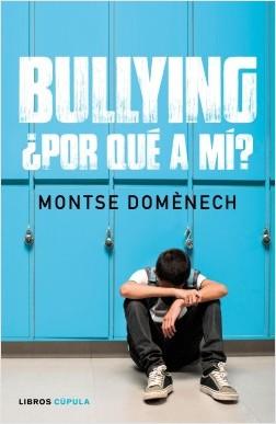 Bullying: ¿por qué a mí? - Montse Doménech   Planeta de Libros