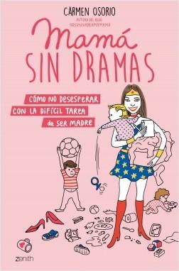 Mamá sin dramas - Carmen Osorio | Planeta de Libros