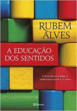 A educação dos sentidos - Rubem Alves | Planeta de Libros