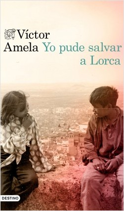 Yo pude salvar a Lorca - Víctor Amela | Planeta de Libros