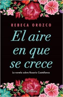 El aire en que se crece - Rebeca Orozco | Planeta de Libros
