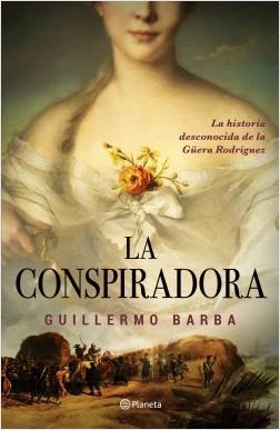 La conspiradora - Guillermo Barba | Planeta de Libros