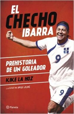 El Checho Ibarra - Kike La Hoz | Planeta de Libros