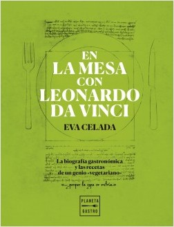 En la mesa con Leonardo da Vinci - Eva Celada | Planeta de Libros