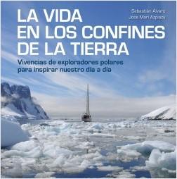 La vida en los confines de la Tierra - Sebastián Álvaro,Jose Mari Azpiazu | Planeta de Libros