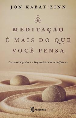 Meditação é mais do que você pensa - Jon Kabat-Zinn | Planeta de Libros