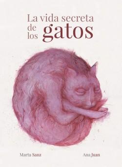 La vida secreta de los gatos - Ana Juan,Marta Sanz | Planeta de Libros