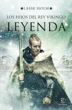 Leyenda (Serie Los hijos del rey vikingo 3) - Lasse Holm | Planeta de Libros