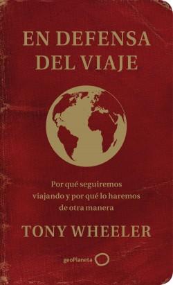 En defensa del viaje - Tony Wheeler | Planeta de Libros