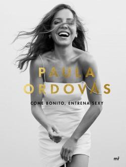Come bonito, entrena sexy - Paula Ordovás   Planeta de Libros