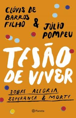 Tesão de viver - Clóvis de Barros Filho,Júlio Pompeu | Planeta de Libros