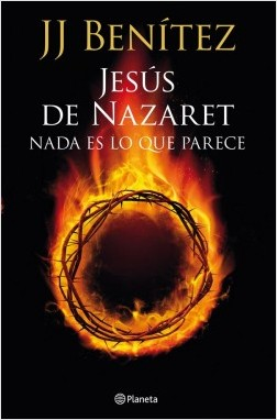 Jesús de Nazaret: Nada es lo que parece - J. J. Benítez | Planeta de Libros