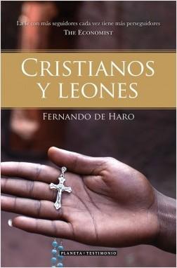 Cristianos y leones - Fernando de Haro | Planeta de Libros