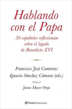 Hablando con el Papa - Ignacio Sánchez Cámara,Francisco José Contreras | Planeta de Libros
