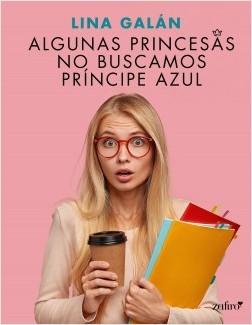 Algunas princesas no buscamos príncipe azul - Lina Galán | Planeta de Libros