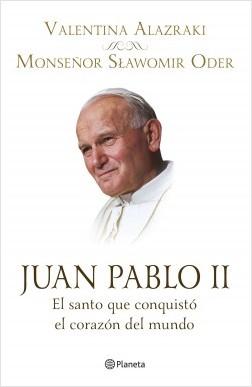 Juan Pablo II. El santo que conquistó el corazón - Valentina Alazraki,Monseñor Slawomir Oder | Planeta de Libros