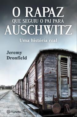 O rapaz que seguiu o pai para Auschwitz - Jeremy Dronfield | Planeta de Libros