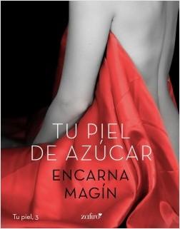 Tu piel de azúcar - Encarna Magín | Planeta de Libros