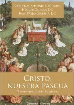 Cristo, nuestra Pascua – Cardenal Antonio Cañizares,Héctor Cruzada, L. C.,Juan Pablo Ledesma, L. C.   Descargar PDF