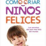 Cómo criar niños felices – Iben Dissing Sandahl,Jessica Joelle Alexander | Descargar PDF