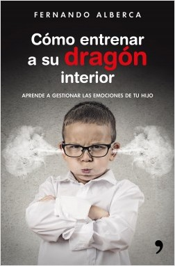 Cómo entrenar a su dragón interior - Fernando Alberca | Planeta de Libros