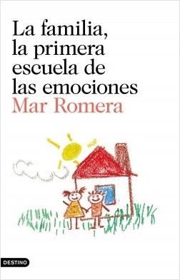 La familia, la primera escuela de las emociones - Mar Romera | Planeta de Libros
