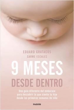 9 meses desde dentro - Eduard Gratacós Solsona,Carme Escales Jiménez | Planeta de Libros