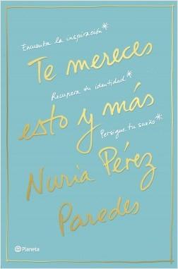 Te mereces esto y más - Nuria Pérez Paredes | Planeta de Libros