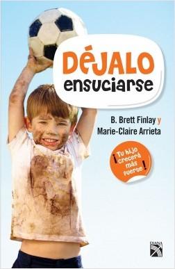 Déjalo ensuciarse - Marie-Claire Arrieta,B. Brett Finlay | Planeta de Libros