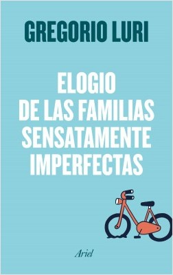 Elogio de las familias sensatamente imperfectas - Gregorio Luri | Planeta de Libros