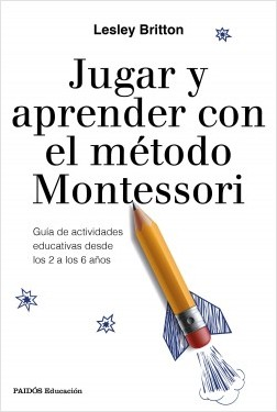 Jugar y aprender con el método Montessori - Lesley Britton | Planeta de Libros