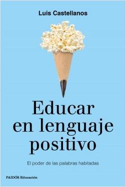 Educar en lenguaje positivo - Luis Castellanos | Planeta de Libros