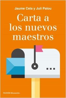 Carta a los nuevos maestros - Juli Palou,Jaume Cela | Planeta de Libros