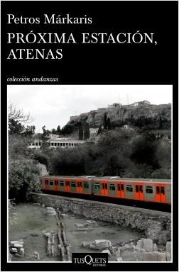 Próxima estación, Atenas - Petros Márkaris | Planeta de Libros