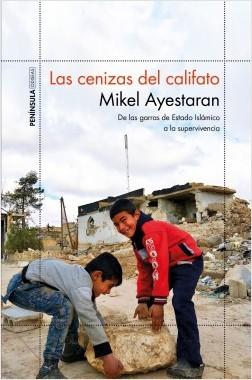 Las cenizas del califato - Mikel Ayestaran | Planeta de Libros