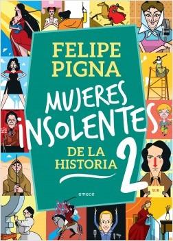 Mujeres insolentes de la historia 2 - Felipe Pigna | Planeta de Libros