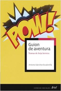 Guion de aventura - Antonio Sánchez-Escalonilla | Planeta de Libros