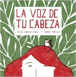 La voz de tu cabeza - Alicia Sánchez Pérez,Aurora Portillo Calvo | Planeta de Libros