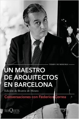 Un maestro de arquitectos en Barcelona - Federico Correa,Lluís Clotet,Elías Torres,David Ferrer,Oscar Tusquets | Planeta de Libros