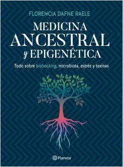 Medicina ancestral y epigenética - Florencia Raele | Planeta de Libros