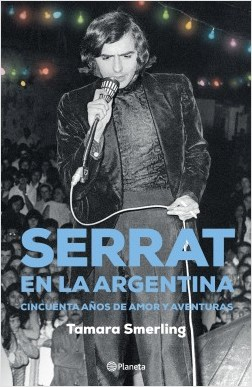 Serrat en la Argentina - Tamara Smerling | Planeta de Libros