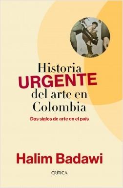 Historia URGENTE del arte en Colombia - Halim Badawi | Planeta de Libros