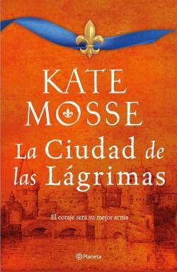 La ciudad de las lágrimas (Serie La ciudad del fuego 2) - Kate Mosse | Planeta de Libros