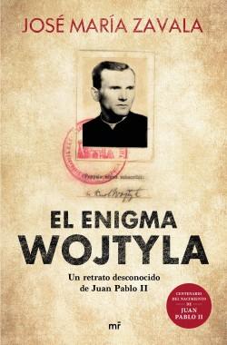 El enigma Wojtyla - José María Zavala | Planeta de Libros