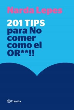 201 tips para no comer como el or** - Narda Lepes Miranda | Planeta de Libros