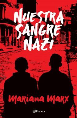 Nuestra sangre nazi - Mariana Marx | Planeta de Libros