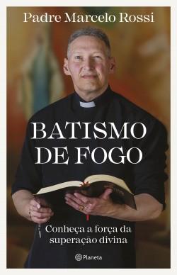 Batismo de fogo - Padre Marcelo Rossi | Planeta de Libros