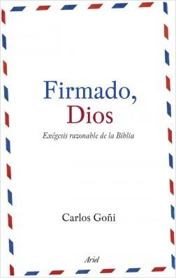 Firmado, Dios - Carlos Goñi | Planeta de Libros