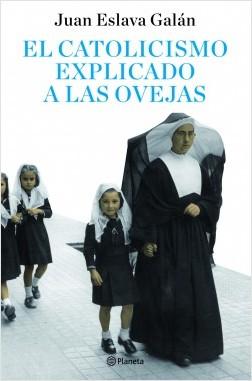 El catolicismo explicado a las ovejas - Juan Eslava Galán | Planeta de Libros