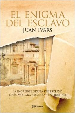 El enigma del esclavo - Juan Ivars   Planeta de Libros